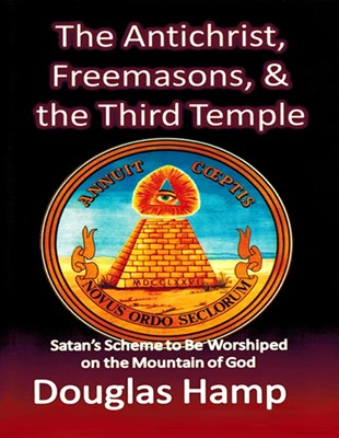 The Antichrist, Freemasons, and the Third Temple: Satan's Scheme to be Worshiped on the Mountain of God